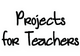 Projects for Teachers